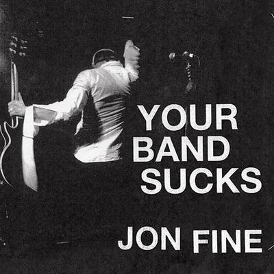 Your Band Sucks by Jon Fine