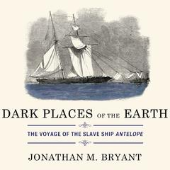Dark Places of the Earth by Jonathan M. Bryant