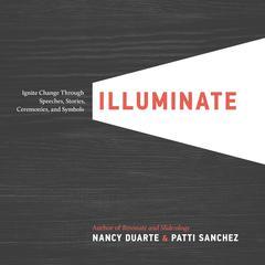 Illuminate by Nancy Duarte, Patti Sanchez