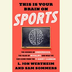 This Is Your Brain on Sports by L. Jon Wertheim, Sam Sommers