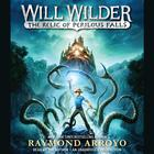 Will Wilder: The Relic of Perilous Falls by Raymond Arroyo