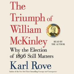 The Triumph of William McKinley by Karl Rove