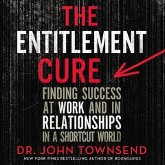 The Entitlement Cure by Dr. John Townsend