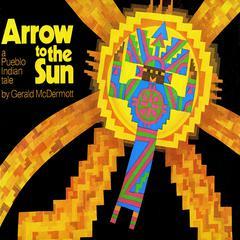 Arrow to the Sun by Gerald R. McDermott