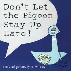 Don't Let the Pigeon Stay Up Late by Mo Willems