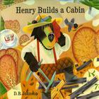 Henry Builds a Cabin by D. B. Johnson