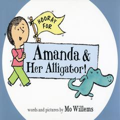 Hooray for Amanda and Her Alligator by Mo Willems