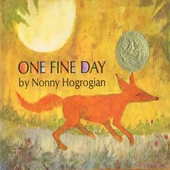 One Fine Day by Nonny Hogrogian