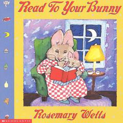 Reading to Your Bunny by Rosemary Wells