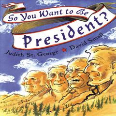 So You Want to Be President? by Judith St. George