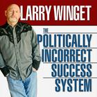 The Politically Incorrect Success System by Larry Winget