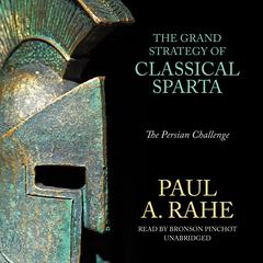 The Grand Strategy of Classical Sparta by Paul A. Rahe