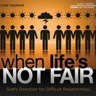 When Life's Not Fair by Chip Ingram