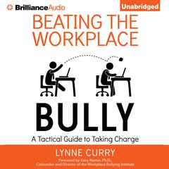 Beating the Workplace Bully by Dr. Lynne Curry, Lynne Curry