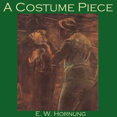 A Costume Piece by E. W. Hornung