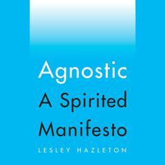 Agnostic by Lesley Hazleton, Lesley Hazelton