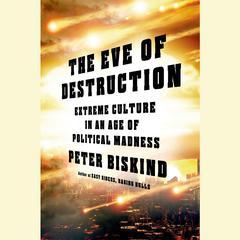The Eve of Destruction by Peter Biskind