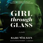 Girl through Glass by Sari Wilson