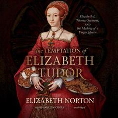 The Temptation of Elizabeth Tudor by Elizabeth Norton