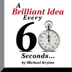 A Brilliant Idea Every 60 Seconds by Michael Kryton