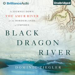 Black Dragon River by Dominic Ziegler