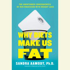 Diets Make You Fat by Sandra Aamodt, PhD