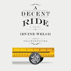 A Decent Ride by Irvine Welsh