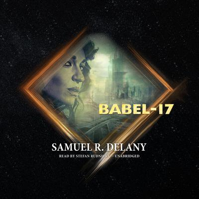 Babel-17 by Samuel R. Delany, read by Stefan Rudnicki