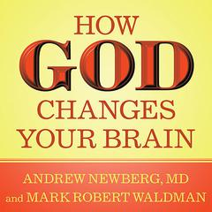 How God Changes Your Brain by Andrew Newberg, MD, Mark Robert Waldman