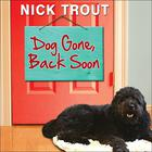 Dog Gone, Back Soon by Dr. Nick Trout