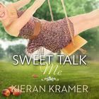 Sweet Talk Me by Kieran Kramer