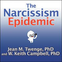 The Narcissism Epidemic by Jean M. Twenge, PhD, W. Keith Campbell , PhD