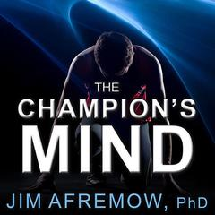 The Champion's Mind by PhD Afremow