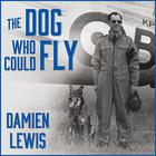The Dog Who Could Fly by Damien Lewis