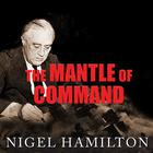 The Mantle of Command by Nigel Hamilton