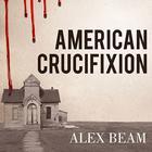 American Crucifixion by Alex Beam