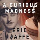 A Curious Madness by Eric Jaffe