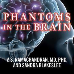 Phantoms in the Brain by Sandra Blakeslee, V. S. Ramachandran