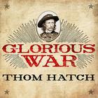 Glorious War by Thom Hatch