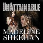 Unattainable by Madeline Sheehan