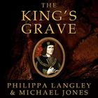 The King's Grave by Philippa Langley, Michael Jones