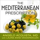 The Mediterranean Prescription by Angelo Acquista, MD, Laurie Anne Vandermolen