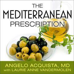 The Mediterranean Prescription by Angelo Acquista, MD, Laurie Anne Vandermolen