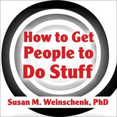 How to Get People to Do Stuff by PhD Weinschenk