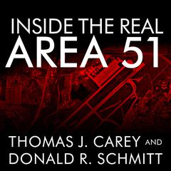 Inside the Real Area 51 by Thomas J. Carey, Donald R. Schmitt
