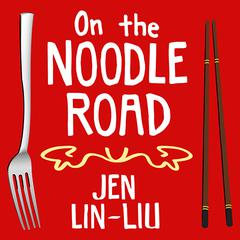On the Noodle Road by Jen Lin-Liu