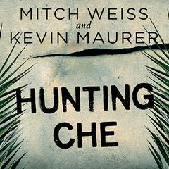 Hunting Che by Mitch Weiss, Kevin Maurer