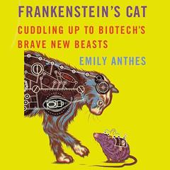Frankenstein's Cat by Emily Anthes