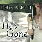 He's Gone by Deb Caletti