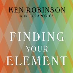 Finding Your Element by Lou Aronica, Ken Robinson, PhD